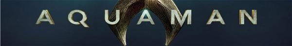 Aquaman: Primeiras reações após exibição-teste são positivas (Rumor)