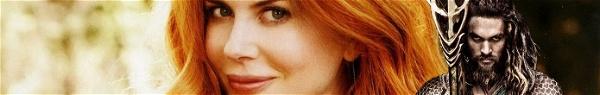 Nicole Kidman no filme solo do Aquaman?