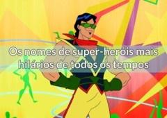 Os nomes de super-heróis mais hilários de todos os tempos