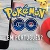 Pokémon GO: É possível alterar o idioma do game?